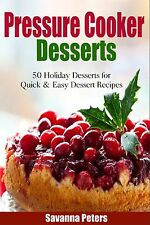 Pressure Cooker Desserts: 50 Holiday Dessert Recipes For Quick & Easy Desserts