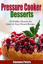 Pressure Cooker Desserts: 50 Holiday Dessert Recipes For Quick & Easy Desserts