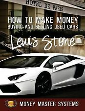1 Ser.: How to Make Money Buying and Selling Used Cars : Money Master Systems...