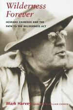 Wilderness Forever: Howard Zahniser and the Path to the Wilderness Act: By Ma...