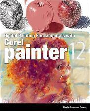 Digital Painting Fundamentals with Corel Painter 12 .. Draws, Rhoda Grossman