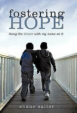 Fostering Hope : Living the Dream with My Name on It by Shane Salter (2010,...