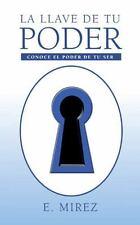 La Llave de Tu Poder : Conoce el Poder de Tu Ser by E. Mirez (2013, Paperback)