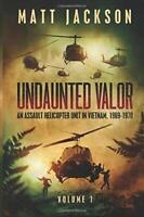 Undaunted Valor: An Assault Helicopter Unit in Vietnam by Jackson, Colonel Matt