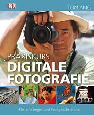 Praxiskurs Digitale Fotografie von Tom Ang (2012, Gebundene Ausgabe)