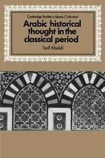 Arabic Historical Thought in the Classical Period: By Khalidi, Tarif
