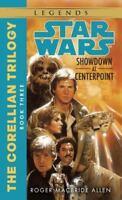 Star Wars the Corellian Trilogy - (11) Legends: Showdown at Centerpoint Book 3