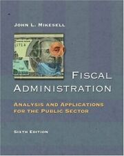 Fiscal Administration : Analysis and Applications for the Public Secto-ExLibrary