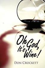 Oh God It's Wine! by Don Crockett (2007, Paperback)