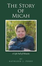The Story of Micah : A Life Full of Miracles by Kathleen J. Perry (2016,...