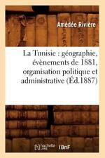 La Tunisie: Geographie, Evenements de 1881, Organisation Politique Et Administra