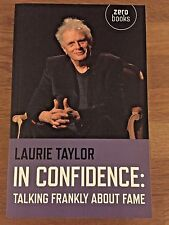 In Confidence: Talking Frankly About Fame by Laurie Taylor (Zero Books 2014) NEW