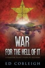 War for the Hell of It; a Fighter Pilot's View of Vietnam: By Cobleigh, Ed