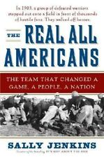 The Real All Americans: The Team That Changed a Game, a People, a Nation [May ..