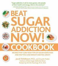 Beat Sugar Addiction Now! Cookbook: Recipes That Cure Your Type of Sugar Addicti