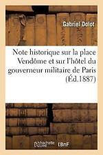 Note Historique Sur la Place Vendome et Sur l'Hotel du Gouverneur Militaire...