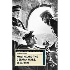 br- MOLTKE & THE GERMAN WARS 1864-1871, A Bucholz   SB