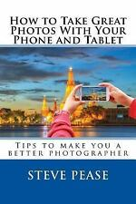 How to Take Great Photographs with Your IPhone : Tips to Make You a Better...
