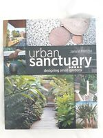 Urban Sanctuary: Designing Small Gardens by Janine Mendel HARDCOVER Edition