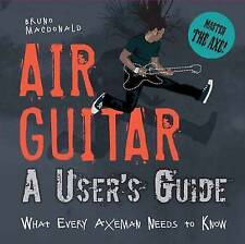 Air Guitar: A User's Guide: What Every Axeman Needs to Know, New, Bruno MacDonal