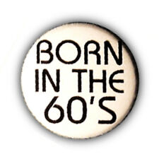 Badge BORN IN THE 60's Sixties pop baba cool rock retro 1960 pin buttons Ø25mm .