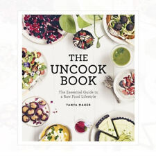 Uncook Book The Essential Guide to a Raw Food Lifestyle By Tanya Maher New