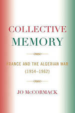 Collective Memory. France and the Algerian War (1954-62) by McCormack, Jo (Hardb