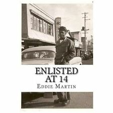 Enlisted At 14 by Eddie J. Martin (2013, Paperback)