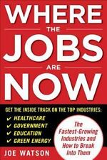 Where the Jobs Are Now: The Fastest-Growing Industries and How to Break Into The