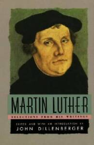 Martin Luther : Selections From His Writings - Paperback By Martin Luther - GOOD