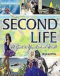 Second Life(R): A Guide to Your Virtual World