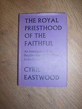 THE ROYAL PRIESTHOOD OF THE FAITHFUL by CYRIL EASTWOOD * UK POST £3.25*HARDBACK*