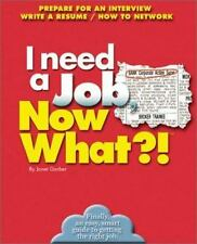 I Need a Job, Now What?: Prepare For An Interview/ Write A Resume/ How To