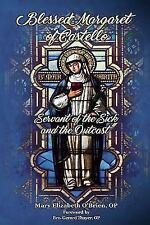 Blessed Margaret of Castello : Servant of the Sick and of the Outcast by Mary...