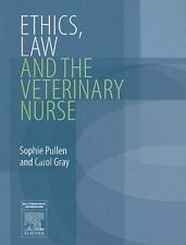 Ethics, Law and the Veterinary Nurse by Sophie Pullen and Carol Gray (2006,...