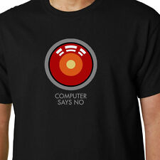 Computer Says No t-shirt HAL 9000 KUBRICK 2001 QUOTE GEEK FUNNY LITTLE BRITAIN