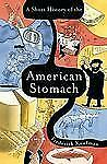 A Short History of the American Stomach [Feb 04, 2008] Kaufman, Frederick
