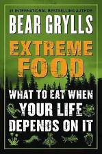 NEW Extreme Food: What to Eat When Your Life Depends on It by Bear Grylls