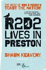 R2D2 Lives in Preston: The Best of BBC 6 Music's Toast the Nation Keaveny, Shaun