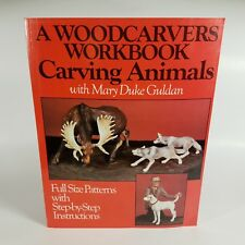 A Woodcarvers Workbook: Carving Animals with Mary Duke Guldan 1992 Fox Chapel