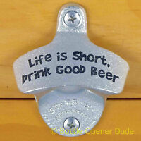 LIFE IS SHORT, DRINK GOOD BEER Starr X Wall Mount Stationary Bottle Opener New