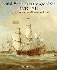 British Warships in the Age of Sail 1603 - 1714: Design Construction, Careers...