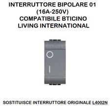 INTERRUTTORE BIPOLARE 01 (16A-250V) COMPATIB BTICINO LIVING INTERNATIONAL L4002N