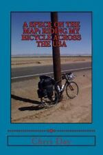A Speck on the Map : Riding My Bicycle Across the USA by Chris Day (2015,...