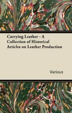 Currying Leather - a Collection of Historical Articles on Leather Production...
