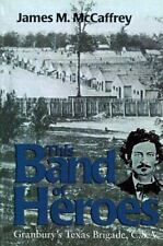 This Band of Heroes : Grandbury's Texas Brigade, C. S. A. by James M....
