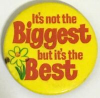 IT`S NOT THE BIGGEST BUT IT`S THE BEST Old OG Vtg 1970`s Button Pin Badge 32mm