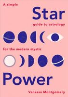 Star Power : A Simple Guide to Astrology for the Modern Mystic, Hardcover by ...