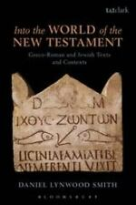 Into The World Of The New Testament: Greco-Roman And Jewish Texts And Context...