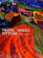 Fratel Venzo Pittore (1900-1989) - Silvana Editoriale Milano 2011
